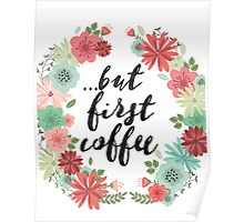 But first coffee flowers Poster