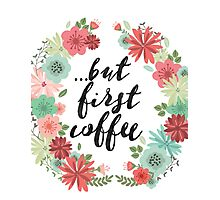 But first coffee flowers Photographic Print