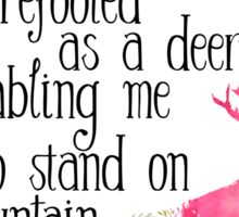 He makes me as surefooted as a deer, enabling me to stand on mountain heights. Psalm 18:33 Sticker