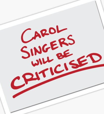 Carol Singers Will Be Criticised Sticker