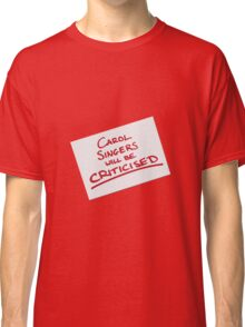Carol Singers Will Be Criticised Classic T-Shirt