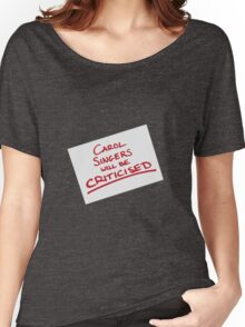 Carol Singers Will Be Criticised Women's Relaxed Fit T-Shirt