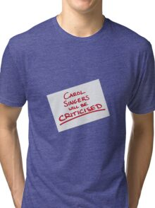 Carol Singers Will Be Criticised Tri-blend T-Shirt