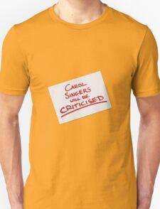 Carol Singers Will Be Criticised Unisex T-Shirt