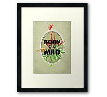 Born to be Mild Framed Print