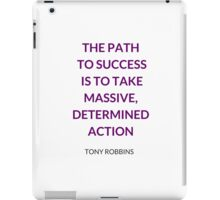 THE PATH  TO SUCCESS  IS TO TAKE MASSIVE, DETERMINED ACTION - ANTHONY ROBBINS QUOTE iPad Case/Skin