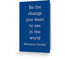 Be the change you want to  see in the world - Gandhi Quote Greeting Card