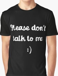 Please don't talk to me :) Graphic T-Shirt