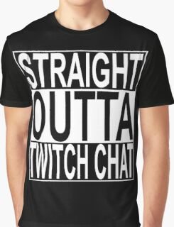 Straight Outta Twitch Chat Graphic T-Shirt