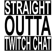 Straight Outta Twitch Chat Photographic Print