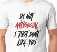 Im Not Antisocial I Just Dont Like You Unisex T-Shirt