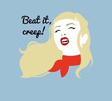 Beat it, creep! T-Shirt