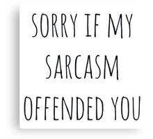 Sorry For My Sarcasm Canvas Print