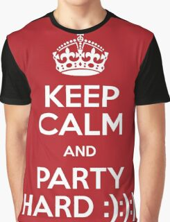 keep calm and party hard Graphic T-Shirt