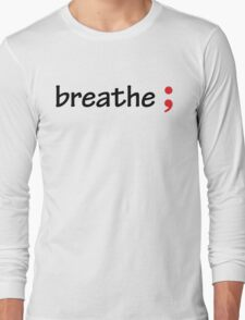 Semicolon; Breathe Long Sleeve T-Shirt