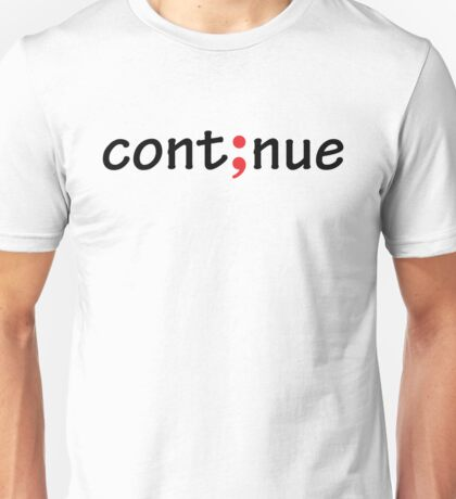 Semicolon; Continue Unisex T-Shirt
