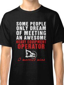 Heavy Equipment Operator Married Mine  Classic T-Shirt