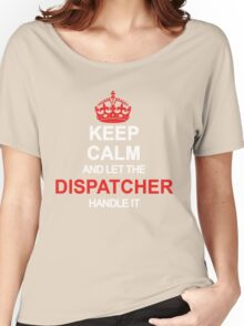 Keep Calm And Let Dispatcher Handle It Women's Relaxed Fit T-Shirt