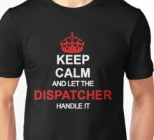 Keep Calm And Let Dispatcher Handle It Unisex T-Shirt