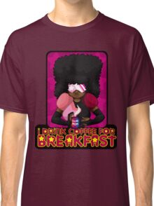 I Drink Coffee for Breakfast Classic T-Shirt