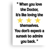 Doctor Who - When You Love the Doctor... Canvas Print