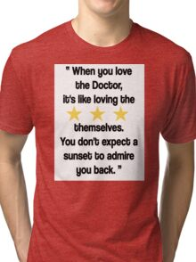 Doctor Who - When You Love the Doctor... Tri-blend T-Shirt