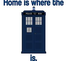Doctor Who - Home is where the Tardis is by chuckshurley