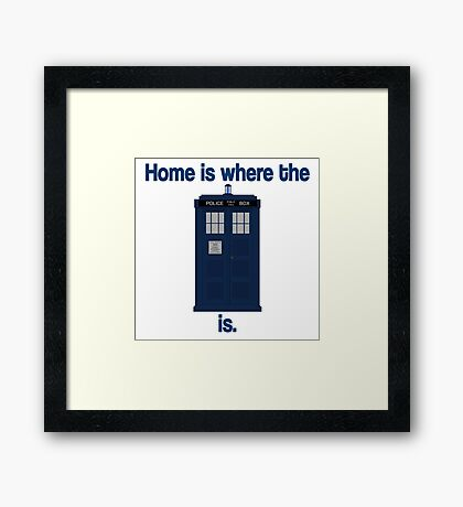 Doctor Who - Home is where the Tardis is Framed Print