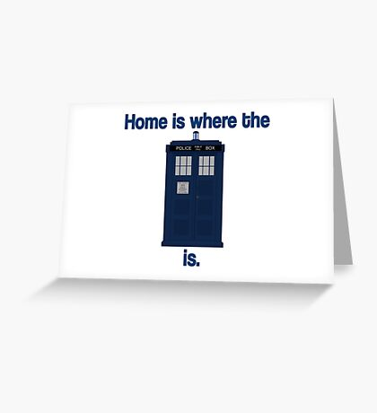 Doctor Who - Home is where the Tardis is Greeting Card