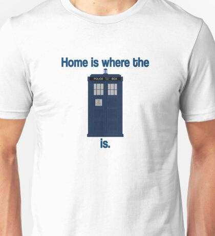 Doctor Who - Home is where the Tardis is Unisex T-Shirt