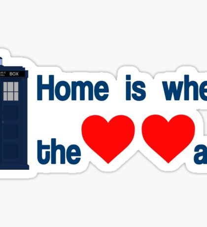 Doctor Who - Home is where the hearts are. Sticker