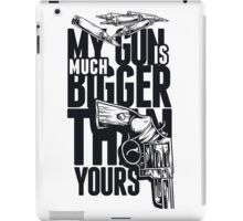My Guns is Much Bigger than Yours iPad Case/Skin