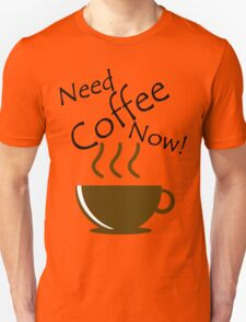 Need Coffee Now! Unisex T-Shirt