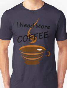 I Need More Coffee Unisex T-Shirt