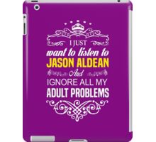 Just want to listen to JASON ALDEAN and Ignore all my ADULT PROBLEMS iPad Case/Skin