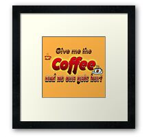 Give me a coffee and no one gets hurt  Framed Print