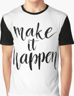 Make It Happen Graphic T-Shirt