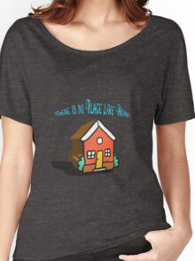 There is no place like home (Dorothy, Wizard of Oz) Women's Relaxed Fit T-Shirt