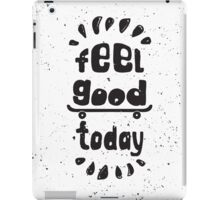 Feel good today. Motivational poster iPad Case/Skin