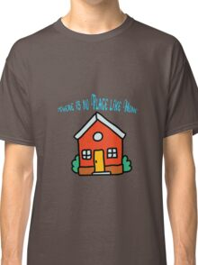 There is no place like home (Dorothy, Wizard of Oz) Classic T-Shirt