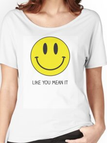Smile like you mean it  Women's Relaxed Fit T-Shirt