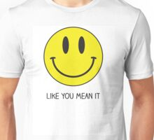 Smile like you mean it  Unisex T-Shirt