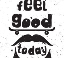 Feel good today. Motivational poster Sticker