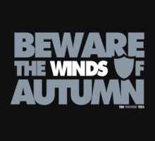 Beware the Winds of Autumn by FanFocusedTees