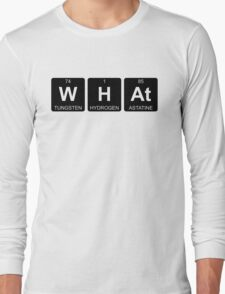 W H At - What - Periodic Table - Chemistry - Chest Long Sleeve T-Shirt