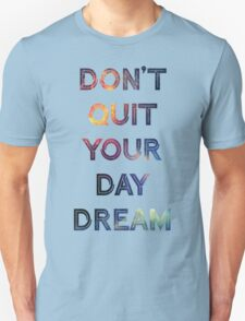 Don't Quit Your Daydream Unisex T-Shirt