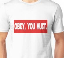 Obey, you must. Unisex T-Shirt