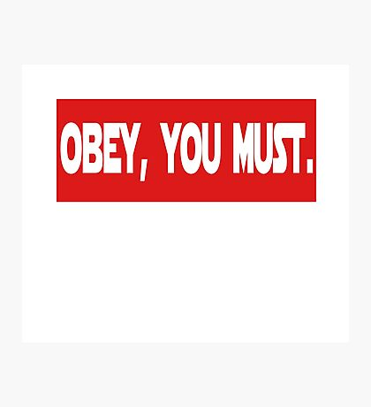 Obey, you must. Photographic Print