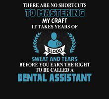 THERE ARE NO SHORTCUTS TO MASTERING MY CRAFT IT TAKES YEARS OF BLOOD SWEAT AND TEARS BEFORE YOU CAN EARN THE RIGHT TO BE CALLED A DENTAL ASSISTANT T-Shirt