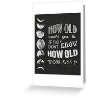 How Old Would You Be... Greeting Card